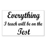 Everything I Teach Will Be On The Test Sticker (Re