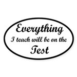 Everything I Teach Will Be On The Test Sticker (Ov