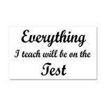 Everything I Teach Will Be On The Test Car Magnet