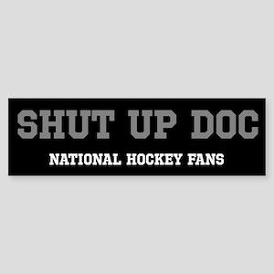 Shut Up Doc Bumper Sticker