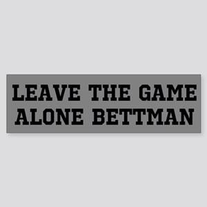 Leave The Game Alone Bettman Bumper Sticker