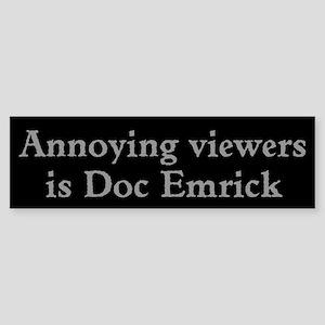 Annoying Doc Emrick Bumper Sticker
