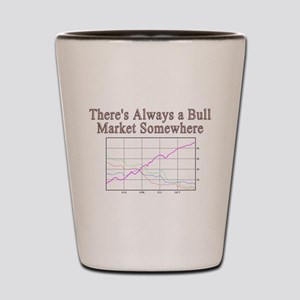 Theres always a bull market somewhere Shot Glass