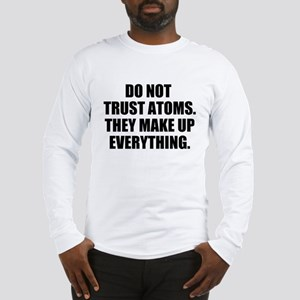 DO NOT TRUST ATOMS. THEY MAKE UP EVERYTHING. Long