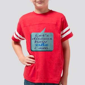 let_us_discuss_how_cute_i_am Youth Football Shirt