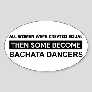 bachata created equal designs Sticker (Oval)