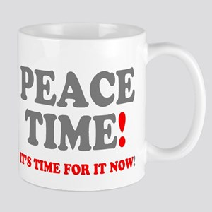 PEACE TIME - ITS TIME FOR IT NOW! Mugs