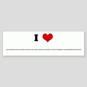 I Love nice guys that treat m Bumper Sticker