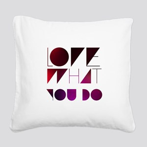 Love what you do Square Canvas Pillow