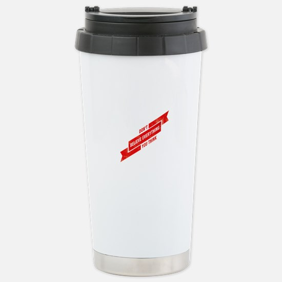 Dont Believe Everything You Think Travel Mug