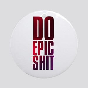 do epic shit Ornament (Round)