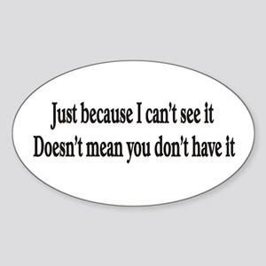 Just because I can't see it Oval Sticker