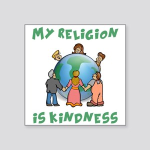 "My Religion is Kindness Square Sticker 3"" x 3"""