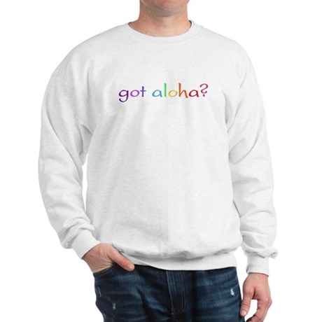got aloha? (rainbow) Sweatshirt
