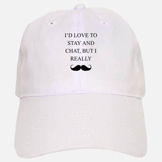I Love To Stay And Chat But I Really Mustache Base