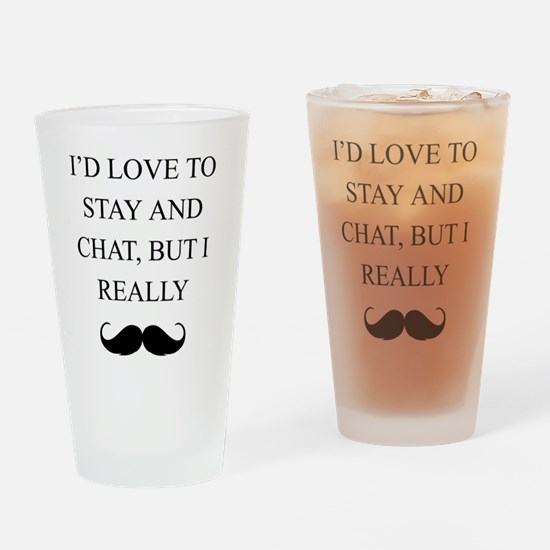 I Love To Stay And Chat But I Really Mustache Drin
