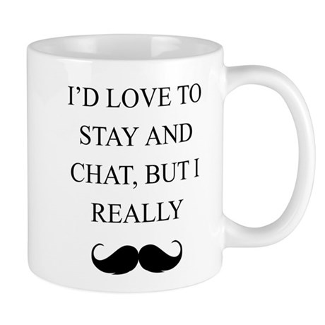 I Love To Stay And Chat But I Really Mustache Mugs