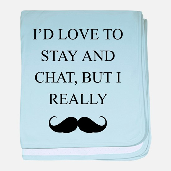 I Love To Stay And Chat But I Really Mustache baby