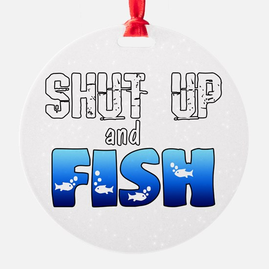Shut Up and Fish Ornament