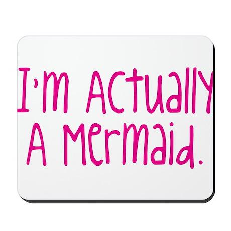 Im Actually A Mermaid Mousepad