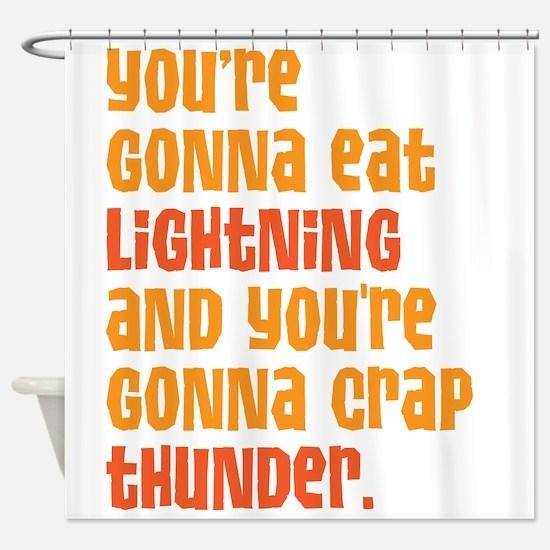 Youre Gonna Eat Lightning And Crap Thunder Shower
