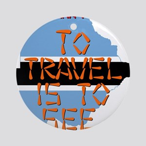 To Travel Is To See - Botswana Round Ornament
