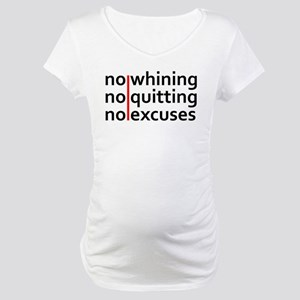 No Whining | No Quitting | No Excuses Maternity T-