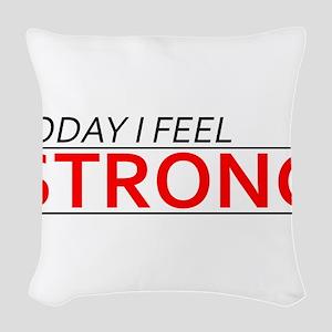 Today I Feel Strong Woven Throw Pillow