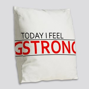 Today I Feel Strong Burlap Throw Pillow