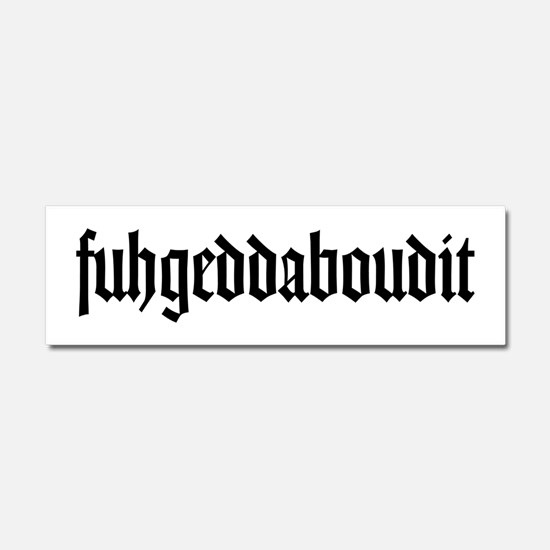 fuhgeddaboudit Car Magnet 10 x 3