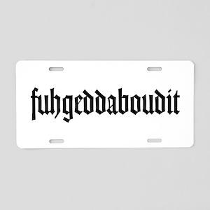 fuhgeddaboudit Aluminum License Plate