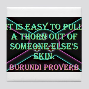 It Is Easy To Pull A Thorn - Burundi Proverb Tile