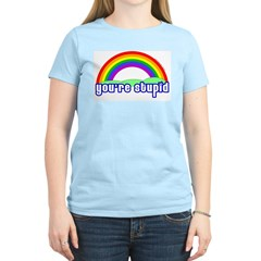 You're Stupid Rainbow Women's Pink T-Shirt