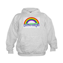 You're Stupid Rainbow Hoodie