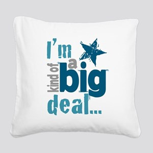 Im Kind of a Big Deal Square Canvas Pillow