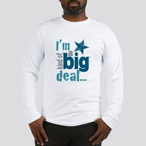 Im Kind of a Big Deal Long Sleeve T-Shirt