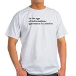 Ignorance Is A Choice Inspirational Light T-Shirt