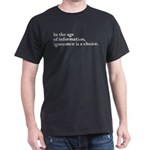 Ignorance Is A Choice Inspirational Dark T-Shirt
