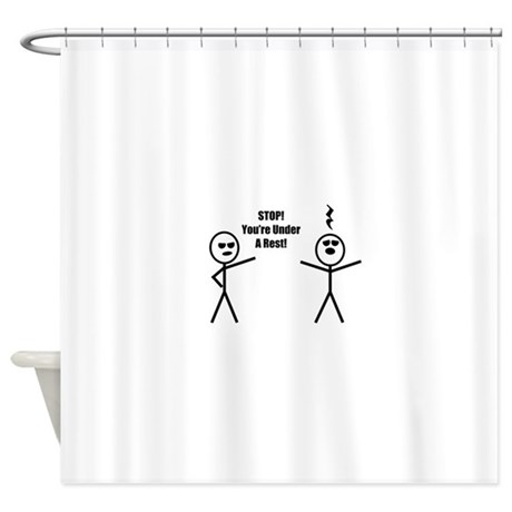 STOP! You're under a rest! Shower Curtain