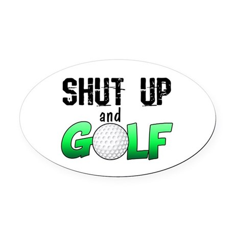 Shut Up and Golf Oval Car Magnet