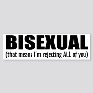 BISEXUAL (rejecting ALL of you) Bumper Sticker