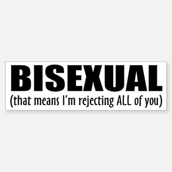 BISEXUAL (rejecting ALL of you) Bumper Bumper Bumper Sticker