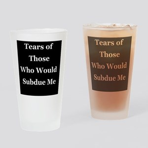 Tears of Those Who Would Subdue Me Drinking Glass