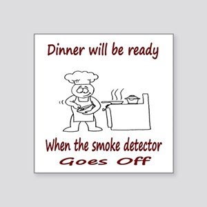 Dinner Will Be Ready When .. Square Sticker 3&quot