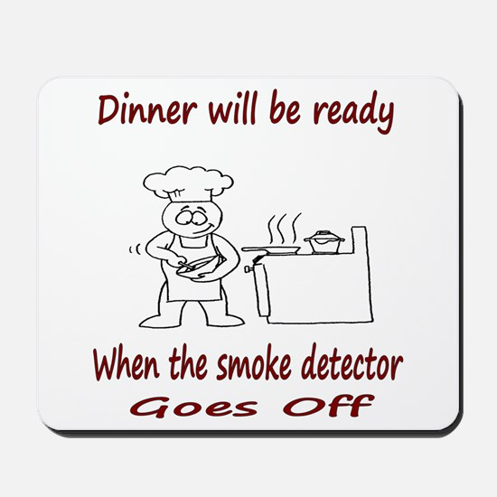 Dinner Will Be Ready When .. Mousepad