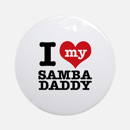 I love my samba daddy Ornament (Round)