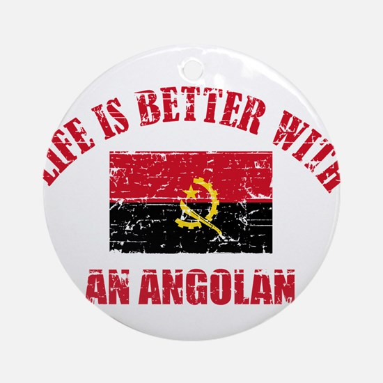 Life is better with a Angolan Ornament (Round)
