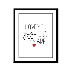 I Love You Just the Way You Are Framed Panel Print