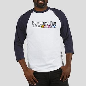 Be a Race Fan... - Baseball Jersey