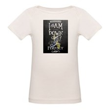 I am down right perfect T-Shirt